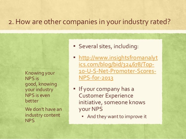 2. How are other companies in your industry rated? Knowing your NPS is good, knowing your industry NPS is even better We d...