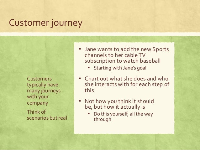 Customer journey Customers typically have many journeys with your company Think of scenarios but real ▪ Jane wants to add ...