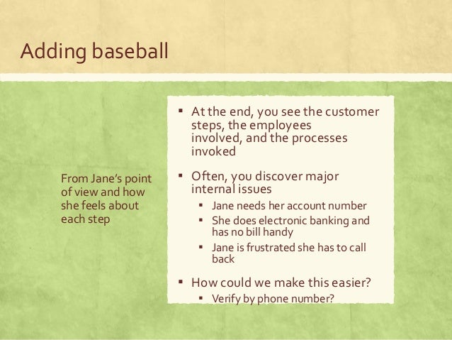 Adding baseball From Jane's point of view and how she feels about each step ▪ At the end, you see the customer steps, the ...