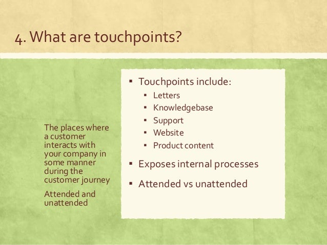Attended vs unattended touchpoints Customers develop their feelings about us through their interactions with us – the touc...