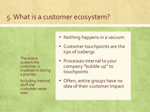 Customer ecosystems Mapping out a journey to an ecosystem potentially identifies unknown customer impact ▪ Sort of like ro...