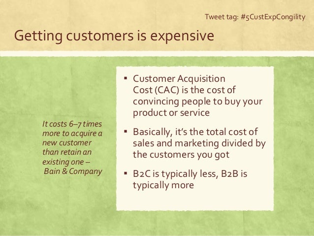 Getting customers is expensive It costs 6–7 times more to acquire a new customer than retain an existing one – Bain & Comp...