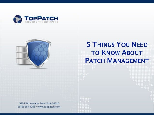 5 THINGS YOU NEED  TO KNOW ABOUTPATCH MANAGEMENT