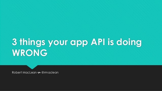 3 things your app API is doing WRONG Robert MacLean  @rmaclean