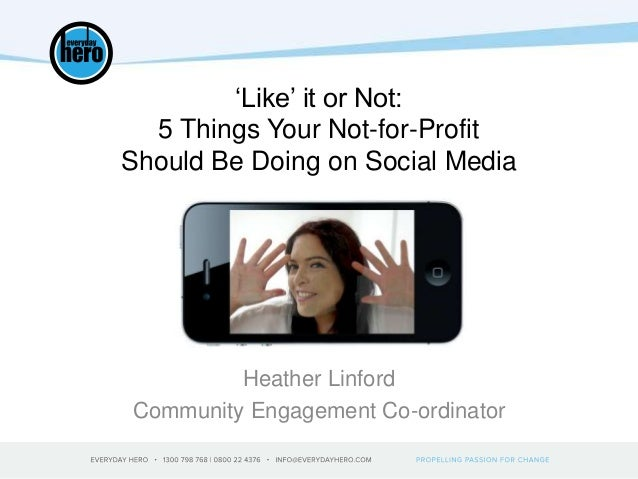 'Like' it or Not:5 Things Your Not-for-ProfitShould Be Doing on Social MediaHeather LinfordCommunity Engagement Co-ordinator