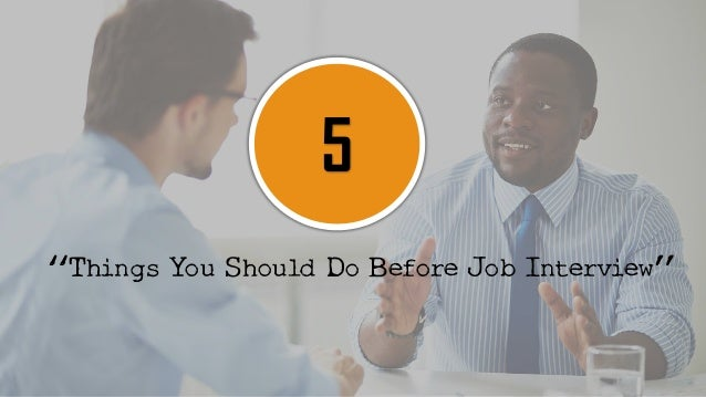 "5 ""Things You Should Do Before Job Interview"""