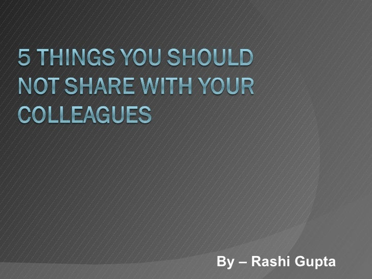 5 things you should not share in office