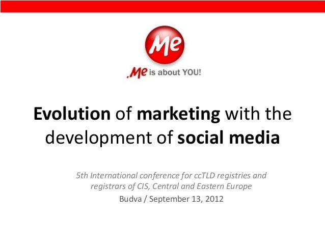 Evolution of marketing with thedevelopment of social media5th International conference for ccTLD registries andregistrars ...
