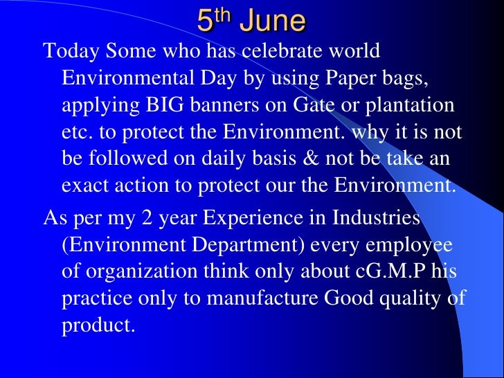 5th June<br />Today Some who has celebrate world Environmental Day by using Paper bags, applying BIG banners on Gate or pl...