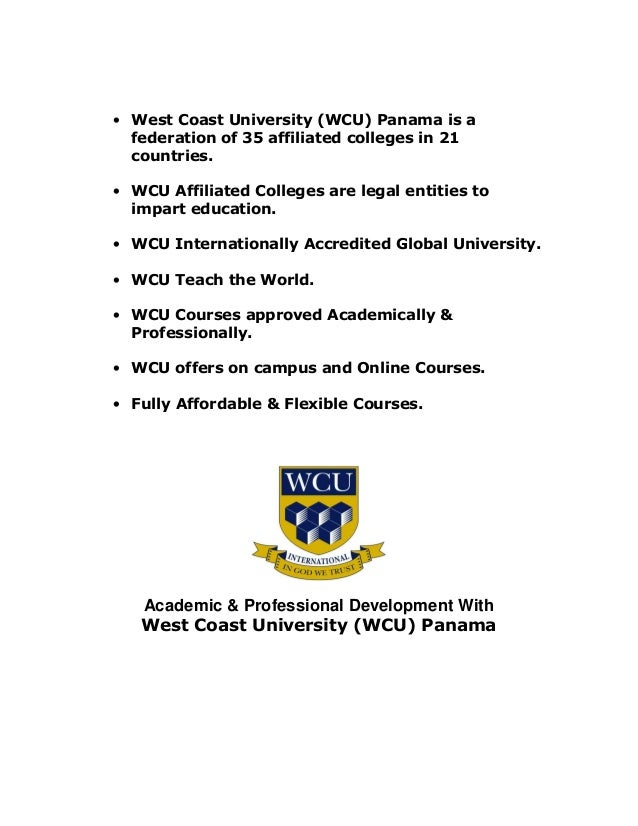• West Coast University (WCU) Panama is afederation of 35 affiliated colleges in 21countries.• WCU Affiliated Colleges are...