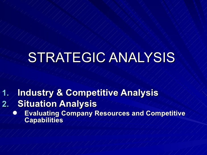 STRATEGIC ANALYSIS  <ul><li>Industry & Competitive Analysis </li></ul><ul><li>Situation Analysis </li></ul><ul><ul><li>Eva...