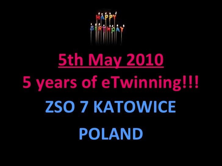 5th May 2010 5 years of eTwinning!!! ZSO 7 KATOWICE POLAND