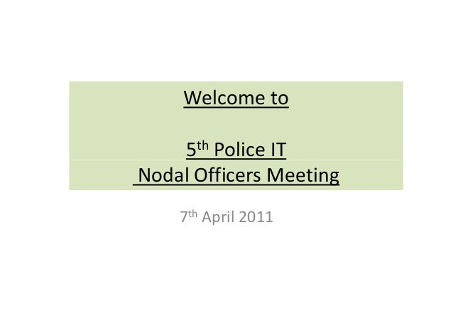 Welcome to 5th Police IT5 Police IT Nodal Officers Meeting 7th April 2011