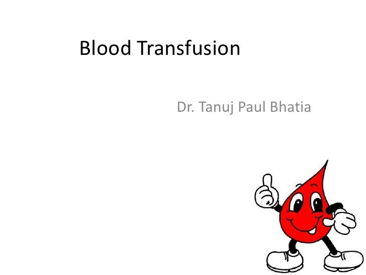 Blood Transfusion	<br />                    Dr. Tanuj Paul Bhatia<br />