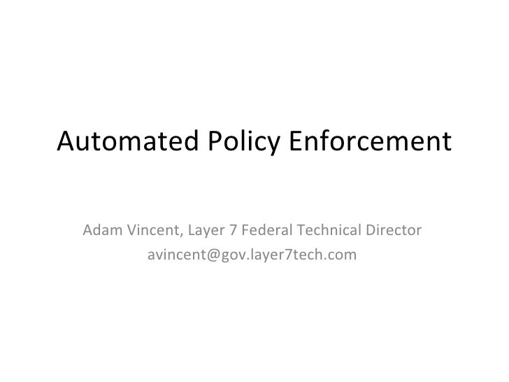 Automated Policy Enforcement Adam Vincent, Layer 7 Federal Technical Director [email_address]