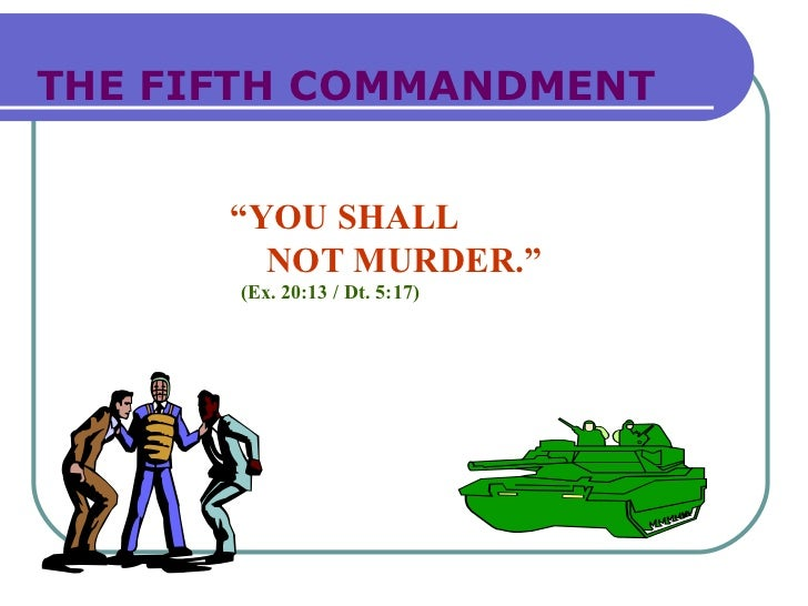 """THE FIFTH COMMANDMENT      """"YOU SHALL        NOT MURDER.""""      (Ex. 20:13 / Dt. 5:17)"""