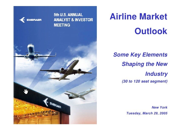 Airline Market         Outlook  Some Key Elements   Shaping the New               Industry   (30 to 120 seat segment)     ...