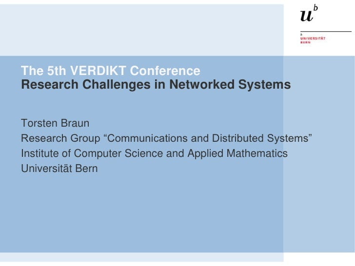 The 5th VERDIKT ConferenceResearch Challenges in Networked SystemsTorsten BraunResearch Group ―Communications and Distribu...