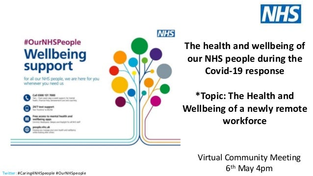 Twitter: #Caring4NHSpeople #OurNHSpeople The health and wellbeing of our NHS people during the Covid-19 response *Topic: T...
