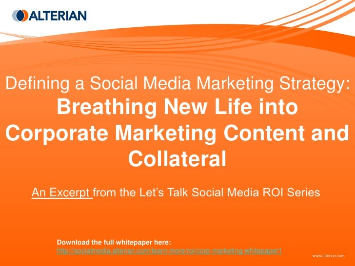 Defining a Social Media Marketing Strategy:     Breathing New Life into Corporate Marketing Content and            Collate...