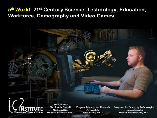 5th World: 21st Century Science, Technology, Education, Workforce, Demography and Video Games