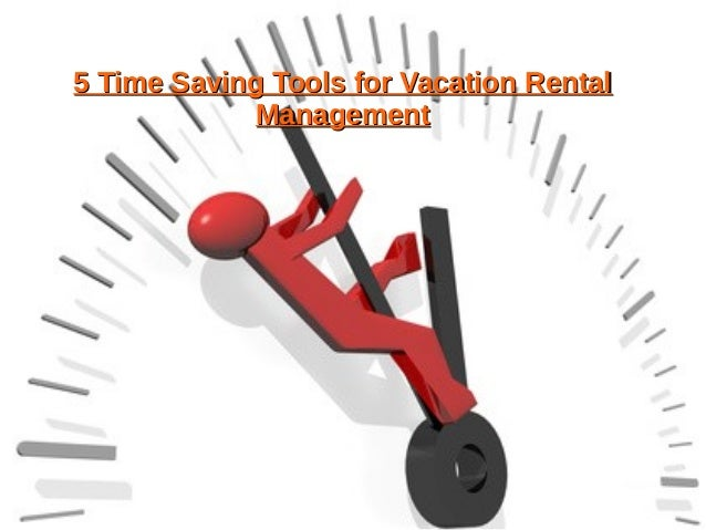 5 Time Saving Tools for Vacation Rental5 Time Saving Tools for Vacation Rental ManagementManagement