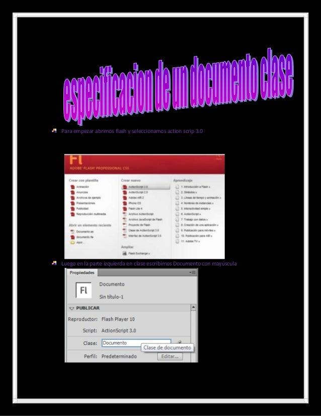 Para empezar abrimos flash y seleccionamos action scrip 3.0Luego en la parte izquierda en clase escribimos Documento con m...