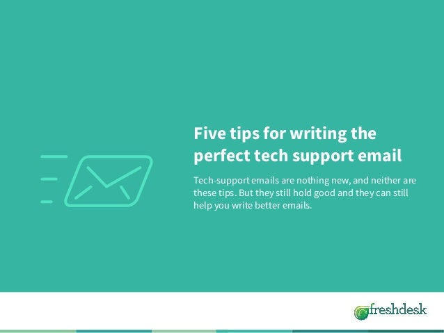 Five tips for writing the perfect tech support email Tech-support emails are nothing new, and neither are these tips. But ...