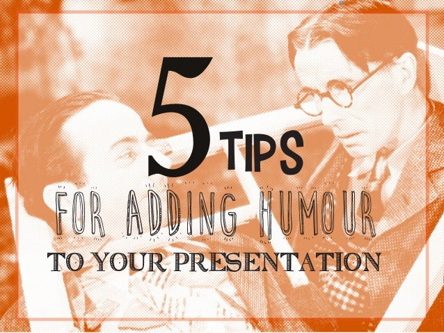 TIPs for adding humour to your presentation 5