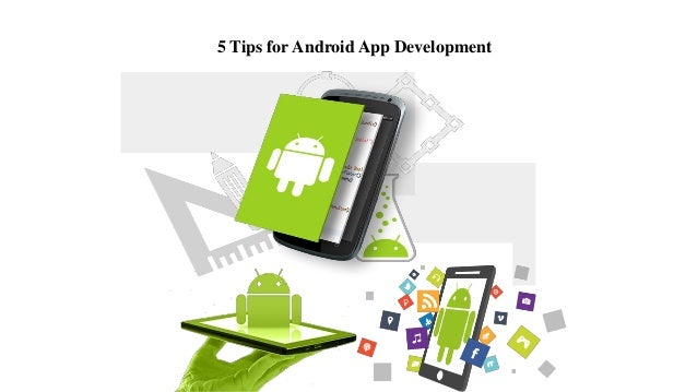 Useful Tips for Android App Developers