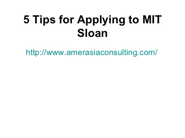 5 Tips for Applying to MIT           Sloanhttp://www.amerasiaconsulting.com/
