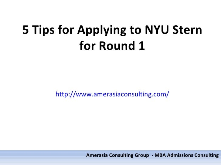 5 Tips for Applying to NYU Stern           for Round 1     http://www.amerasiaconsulting.com/              Amerasia Consul...