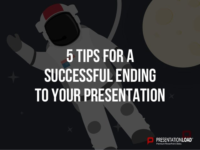 5 Tips For A Successful Ending to Your Presentation