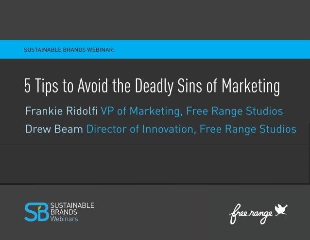 5 TipsTo Avoid The deAdly sins of mArkeTing VP Marketing Free Range Studios Drew Beam Director of Innovation Free Range St...