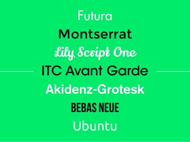 Futura Montserrat Lily Script One ITC Avant Garde Akidenz-Grotesk Bebas Neue Ubuntu