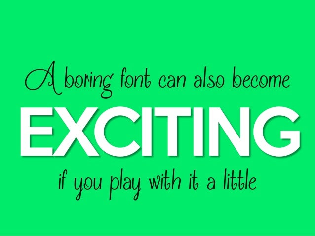 A boring font can also become  EXCITING if you play with it a little