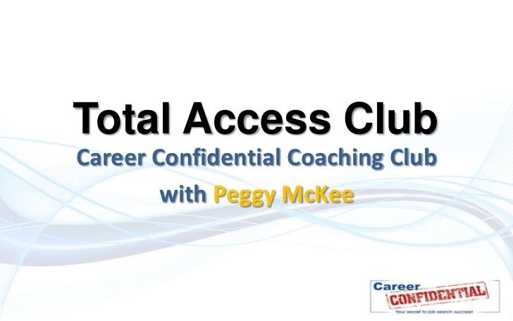 Total Access ClubCareer Confidential Coaching Club        with Peggy McKee