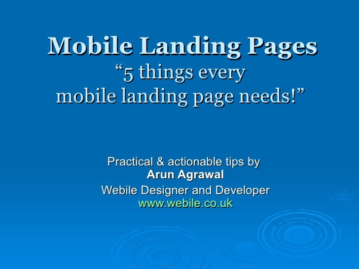 "Mobile Landing Pages ""5 things every  mobile landing page needs!""  Practical & actionable tips by  Arun Agrawal Webile Des..."