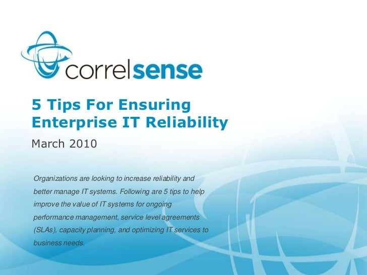 5 Tips For Ensuring Enterprise IT Reliability<br />March 2010<br />Organizations are looking to increase reliability and b...