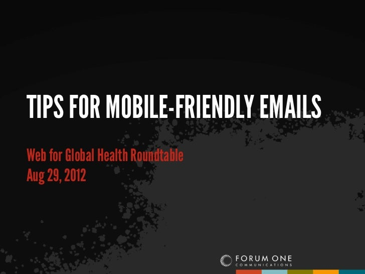 TIPS FOR MOBILE-FRIENDLY EMAILSWeb for Global Health RoundtableAug 29, 2012