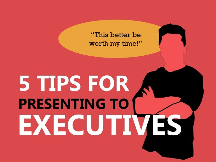 """""""This better be        worth my time!""""5 TIPS FORPRESENTING TOEXECUTIVES"""