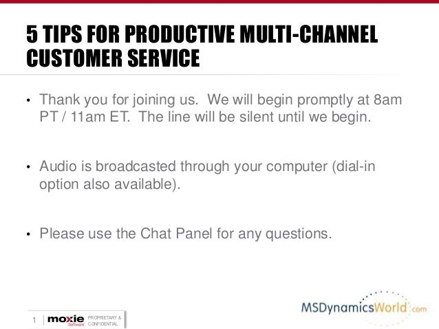 5 TIPS FOR PRODUCTIVE MULTI-CHANNEL CUSTOMER SERVICE • Thank you for joining us. We will begin promptly at 8am  PT / 11am ...