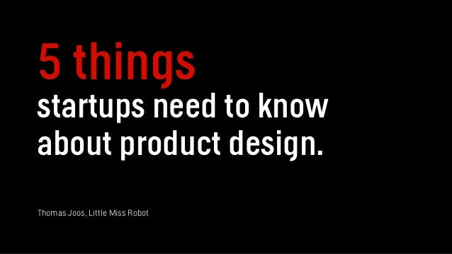 5 things startups need to know about product design. Thomas Joos, Little Miss Robot