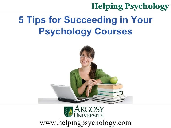www.helpingpsychology.com 5 Tips for Succeeding in Your Psychology Courses