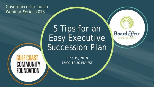 Governance for Lunch Webinar Series 2018 Governance for Lunch Webinar Series 2018 5 Tips for an Easy Executive Succession ...
