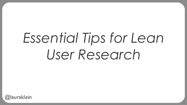 @lauraklein Essential Tips for Lean User Research
