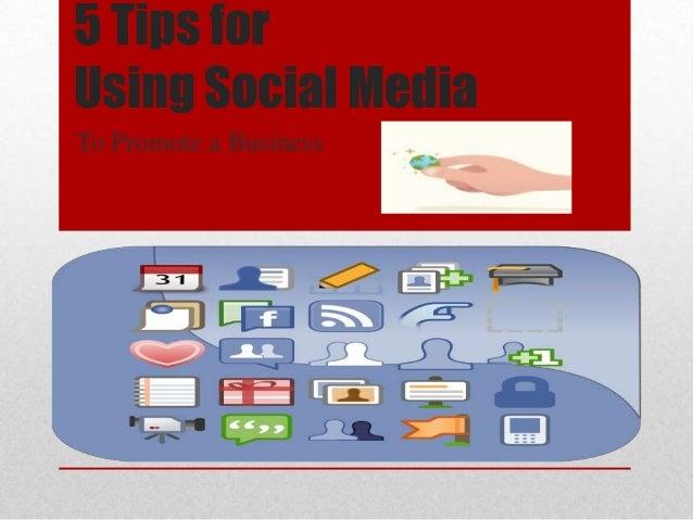 5 Tips forUsing Social MediaTo Promote a Business