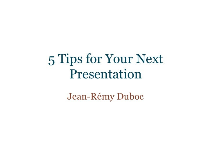 5 Tips for Your Next    Presentation   Jean-Rémy Duboc