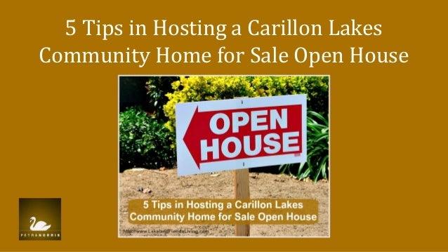5 Tips in Hosting a Carillon Lakes Community Home for Sale Open House