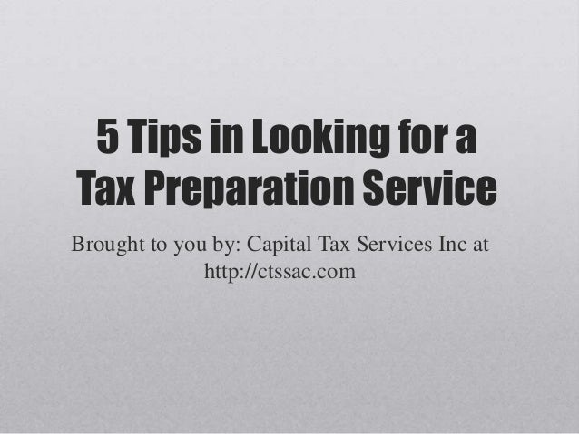 5 Tips in Looking for a Tax Preparation Service Brought to you by: Capital Tax Services Inc at http://ctssac.com